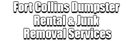 Fort Collins Dumpster Rental & Junk Removal Services Logo-We Offer Residential and Commercial Dumpster Removal Services, Portable Toilet Services, Dumpster Rentals, Bulk Trash, Demolition Removal, Junk Hauling, Rubbish Removal, Waste Containers, Debris Removal, 20 & 30 Yard Container Rentals, and much more!